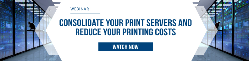 Consolidate Your Print Servers and Reduce Your Printing Costs
