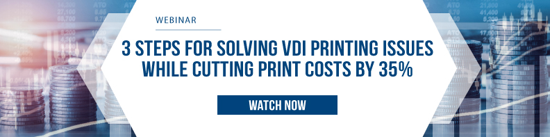 Three Steps to Solving VDI Printing Issues While Cutting Print Costs By 35