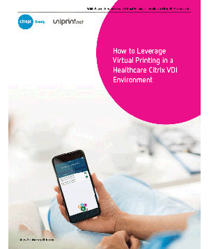 How to Leverage Virtual Printing in a Healthcare VDI Environment